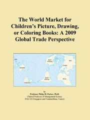 The World Market for Children¿s Picture, Drawing, or Coloring Books: A 2009 Global Trade Perspective ebook by ICON Group International, Inc.