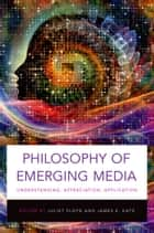Philosophy of Emerging Media ebook by Juliet Floyd,James E. Katz