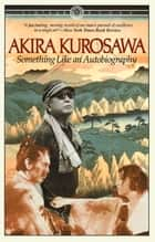 Something Like An Autobiography ebook by Akira Kurosawa