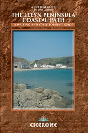 The Lleyn Peninsula Coastal Path - A walking and cycle touring guide ebook by John Cantrell