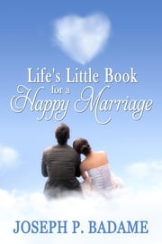 Life's Little Book for a Happy Marriage ebook by Joseph P. Badame