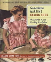 Grandma's Wartime Baking Book - World War II and the Way We Baked ebook by Joanne Lamb Hayes