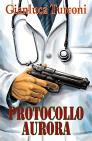 Protocollo Aurora ebook by Gianluca Turconi
