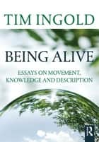 Being Alive ebook by Tim Ingold