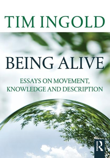 Being Alive - Essays on Movement, Knowledge and Description ebook by Tim Ingold