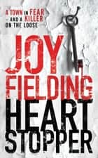 Heartstopper - A town living in fear and a killer on the loose ... ebook by Joy Fielding