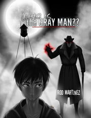 Who Is The Gray Man? ebook by Rod Martinez