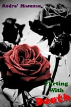 Flirting With Death ebook by Andre' Mwansa