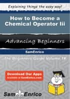 How to Become a Chemical Operator Iii - How to Become a Chemical Operator Iii ebook by Pia Carranza