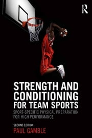 Strength and Conditioning for Team Sports - Sport-Specific Physical Preparation for High Performance, second edition ebook by Paul Gamble