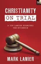 Christianity on Trial ebook by Mark Lanier