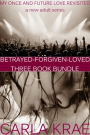 My Once and Future Love Revisited Three-Book Bundle (Betrayed, Forgiven, and Loved) ebook by Carla Krae