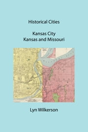 Historical Cities-Kansas City, Kansas and Missouri ebook by Lyn Wilkerson