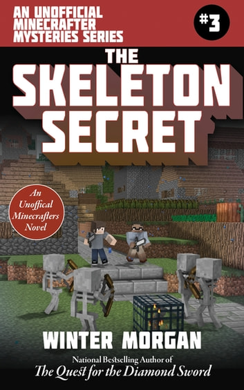 The Skeleton Secret - An Unofficial Minecrafters Mysteries Series, Book Three ebook by Morgan