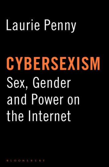 Cybersexism - Sex, Gender and Power on the Internet ebook by Laurie Penny