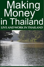 Making Money In Thailand ebook by Godfree Roberts Ed. D.
