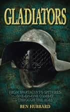 Gladiators - From Spartacus to Spitfires: One-on-one Combat Through the Ages ebook by Ben Hubbard
