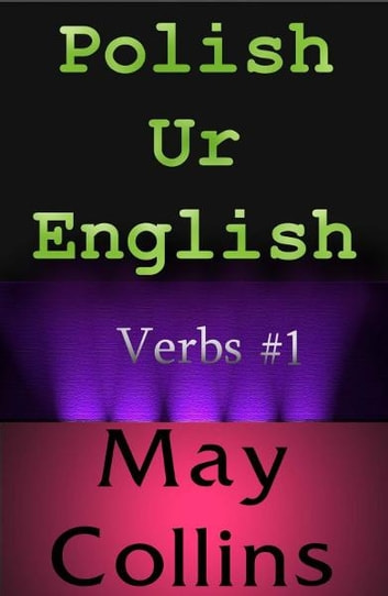 Polish Ur English: Verbs #1 ebook by May Collins