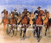 The Flying-U's Last Stand ebook by B. M. Bower