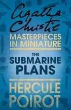 The Submarine Plans: A Hercule Poirot Short Story ebook by Agatha Christie