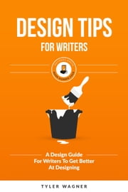 Design Tips For Writers - Authors Unite Book Series, #4 ebook by Tyler Wagner