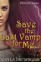 Save the Last Vamp for Me - Discord Jones, #3 電子書 by Gayla Drummond