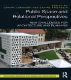 Public Space and Relational Perspectives - New Challenges for Architecture and Planning ebook by Chiara Tornaghi, Sabine Knierbein