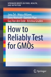 How to Reliably Test for GMOs ebook by Jana Žel,Mojca Milavec,Dany Morisset,Damien Plan,Guy Van den Eede,Kristina Gruden