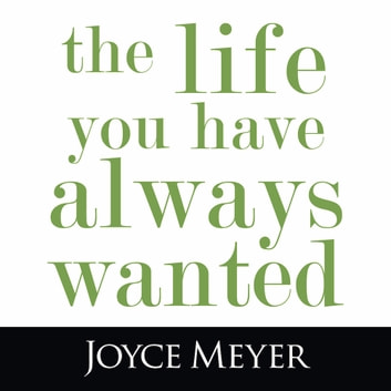 The Life You Have Always Wanted audiobook by Joyce Meyer