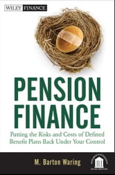 Pension Finance - Putting the Risks and Costs of Defined Benefit Plans Back Under Your Control ebook by M. Barton Waring