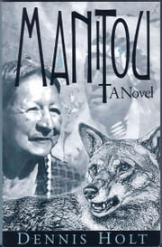 The Manitou - A Novel by Dennis Holt ebook by Dennis Holt