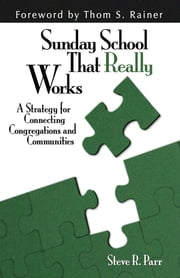 Sunday School That Really Works - A Strategy for Connecting Congregations and Communities ebook by Steven R. Parr