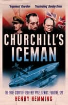 Churchill's Iceman - The True Story of Geoffrey Pyke: Genius, Fugitive, Spy ebook by Henry Hemming