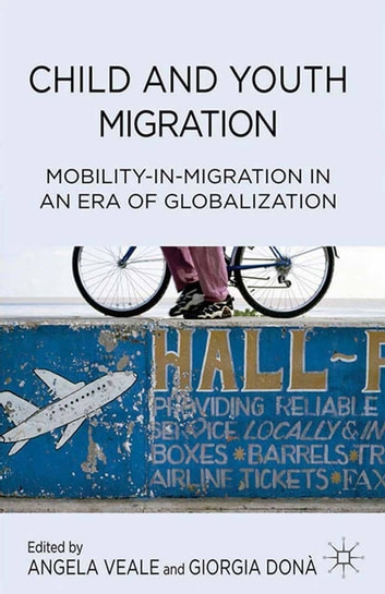 Child and Youth Migration - Mobility-in-Migration in an Era of Globalization ebook by