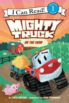 Mighty Truck on the Farm ebook by Troy Cummings, Chris Barton