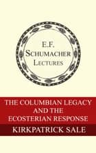 The Columbian Legacy and the Ecosterian Response eBook von Kirkpatrick Sale,Hildegarde Hannum