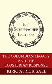 The Columbian Legacy and the Ecosterian Response ebook by Kirkpatrick Sale,Hildegarde Hannum