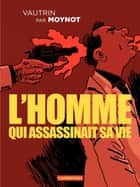 L'homme qui assassinait sa vie ebook by Emmanuel Moynot, Jean Vautrin