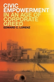 Civic Empowerment in an Age of Corporate Greed ebook by Edward C. Lorenz