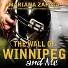 The Wall of Winnipeg and Me audiobook by Callie Dalton, Mariana Zapata
