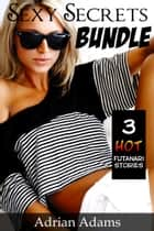 Sexy Secrets Bundle - 3 Hot Futanari Stories ebook by Adrian Adams