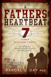 A Father's Heartbeat - 7 Virtues of Successful Fathers ebook by Randal D. Day