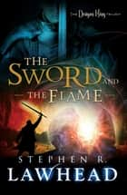 The Sword and the Flame - The Dragon King Trilogy - Book 3 ebook by Stephen Lawhead
