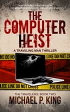 The Computer Heist ebook by Michael P. King