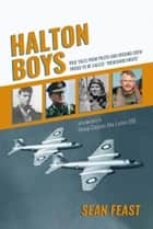 Halton Boys - True Tales from Pilots and Ground Crew Proud to be Called 'Trenchard Brats' ebook by