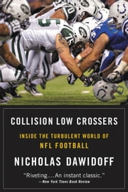 Collision Low Crossers - A Year Inside the Turbulent World of NFL Football ebook by Nicholas Dawidoff