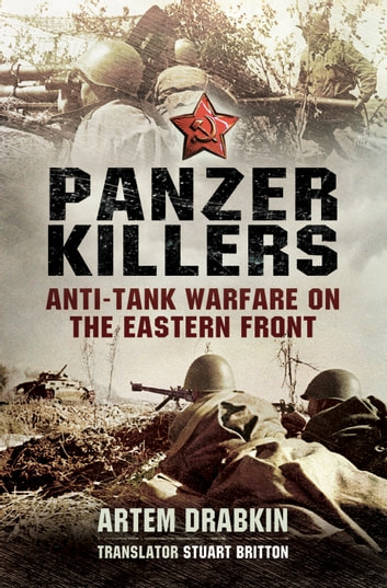 Panzer killers - Anti-tank Warfare on the Eastern Front ebook by Artern Drabkin