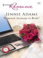 Promoted: Secretary to Bride! ebook by Jennie Adams