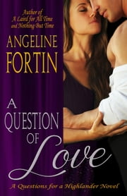 A Question of Love - Questions for a Highlander, #1 ebook by Angeline Fortin