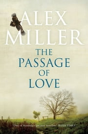 The Passage of Love ebook by Alex Miller